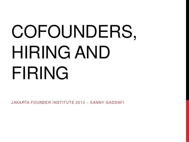 COFOUNDERS, HIRING AND FIRING JAKARTA FOUNDER INSTITUTE 2013 – SANNY GADDAFI