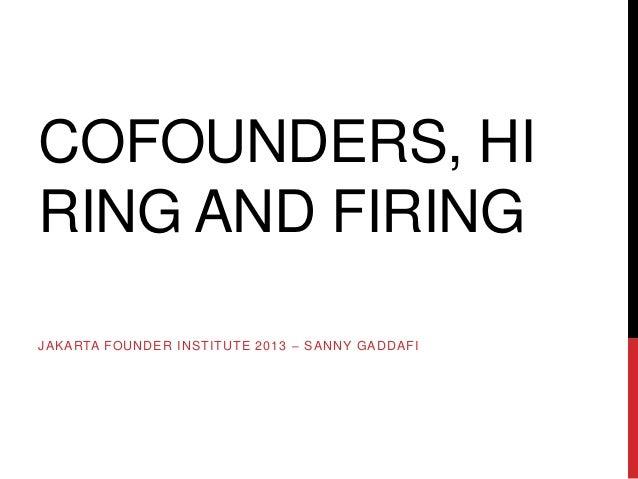 COFOUNDERS, HIRING AND FIRINGJAKARTA FOUNDER INSTITUTE 2013 – SANNY GADDAFI