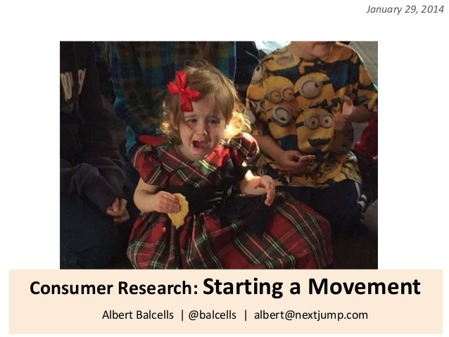 January 29, 2014  Consumer Research: Starting a Movement Albert Balcells | @balcells | albert@nextjump.com