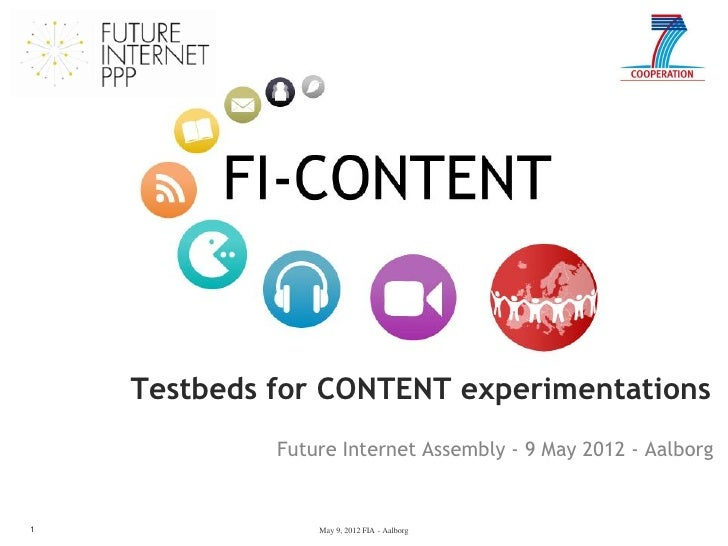 Testbeds for CONTENT experimentations             Future Internet Assembly - 9 May 2012 - Aalborg1                May 9, 2...