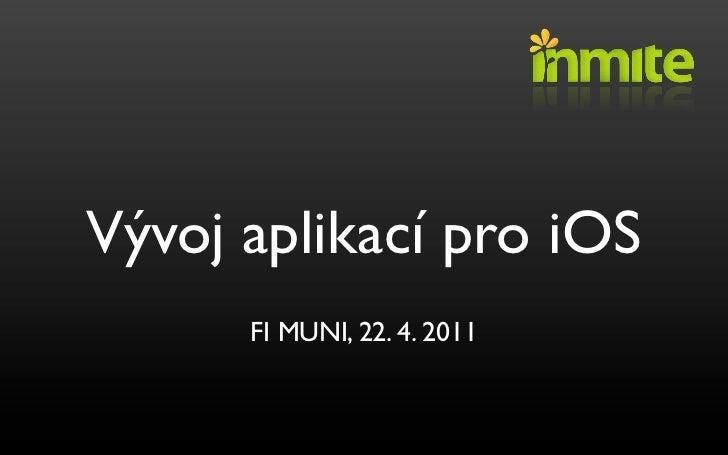 Vývoj aplikací pro iOS      FI MUNI, 22. 4. 2011