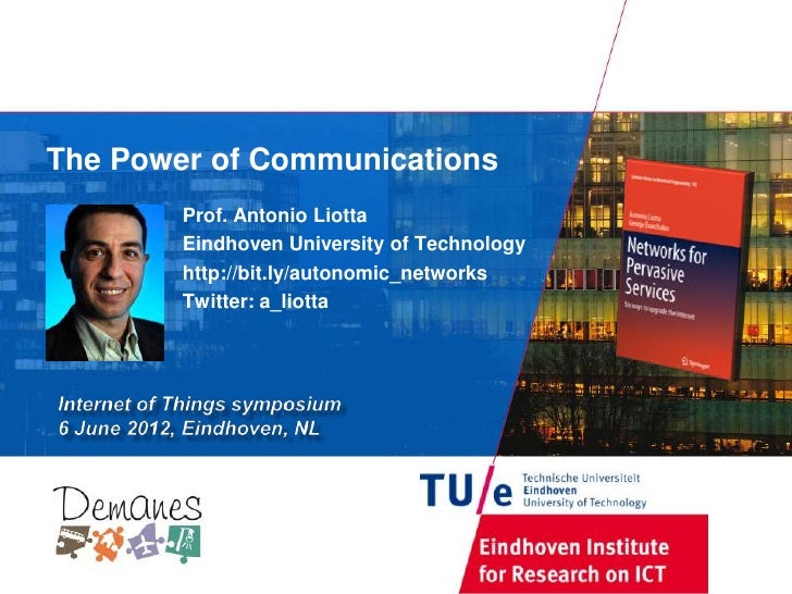 The Power of Communications        Prof. Antonio Liotta        Eindhoven University of Technology        http://bit.ly/aut...