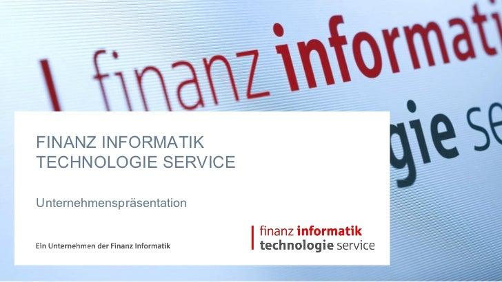 FINANZ INFORMATIKTECHNOLOGIE SERVICEUnternehmenspräsentation
