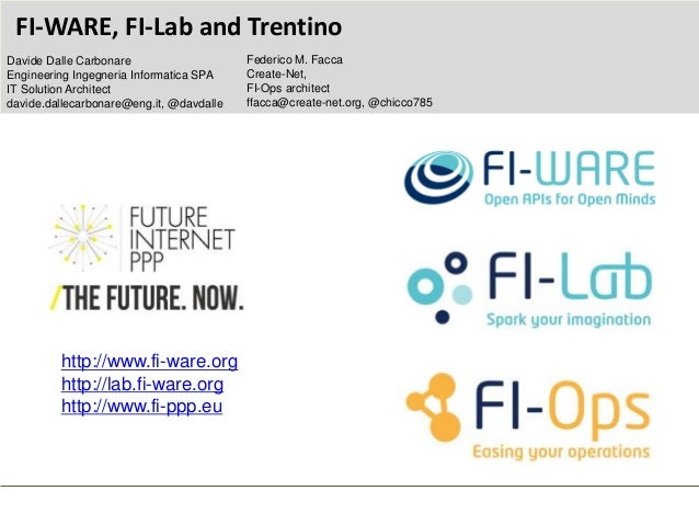 http://www.fi-ware.org http://lab.fi-ware.org http://www.fi-ppp.eu FI-WARE, FI-Lab and Trentino Federico M. Facca Create-N...