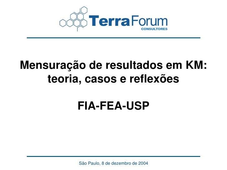 Mensuração de resultados em KM:     teoria, casos e reflexões           FIA-FEA-USP             São Paulo, 8 de dezembro d...