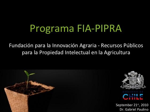 Programa FIA-PIPRAFundación para la Innovación Agraria - Recursos Públicos    para la Propiedad Intelectual en la Agricult...
