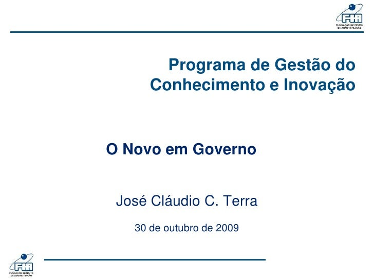 Programa de Gestão do Conhecimento e Inovação<br />O Novo em Governo<br />José Cláudio C. Terra<br />30de outubro de 2009<...