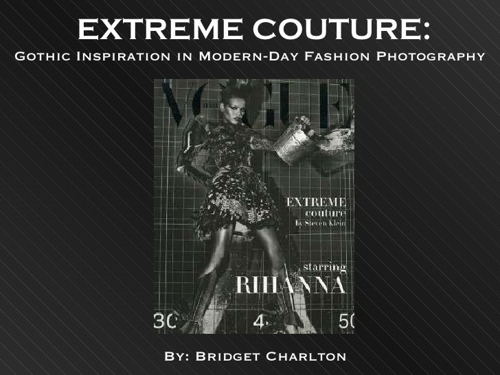 EXTREME COUTURE: Gothic Inspiration in Modern-Day Fashion Photography By: Bridget Charlton