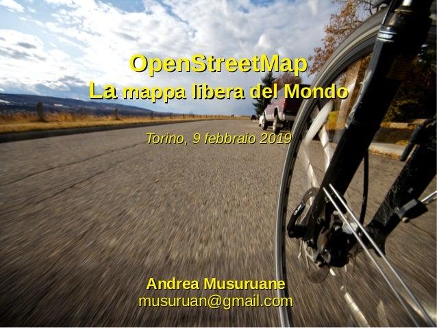 OpenStreetMapOpenStreetMap LaLa mappa libera del Mondomappa libera del Mondo Torino, 9 febbraio 2019Torino, 9 febbraio 201...