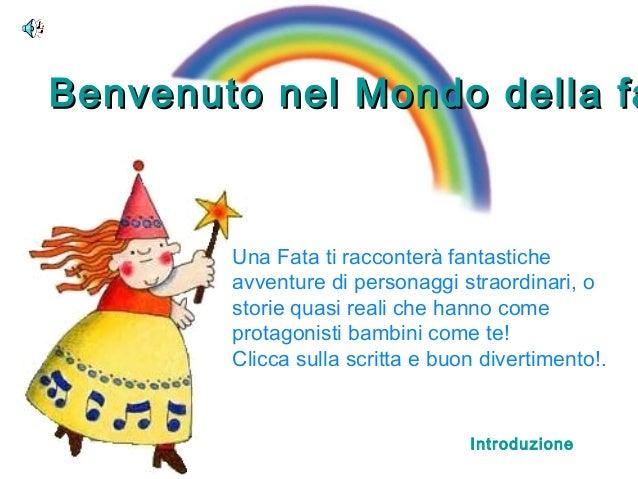 Benvenuto nel Mondo della faBenvenuto nel Mondo della fa Una Fata ti racconterà fantastiche avventure di personaggi straor...