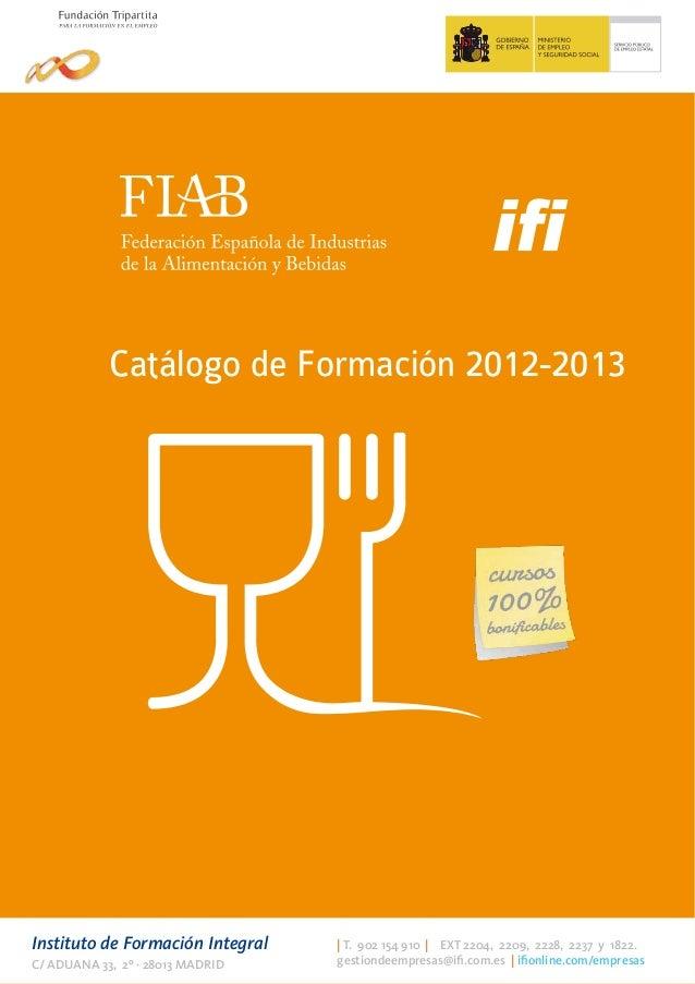 Catálogo de Formación 2012-2013               Catálogo de Formación 2012Instituto de Formación Integral     T. 902 154 910...