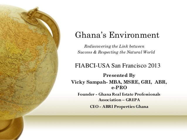 Ghana's Environment Rediscovering the Link between Success & Respecting the Natural World  FIABCI-USA San Francisco 2013 P...