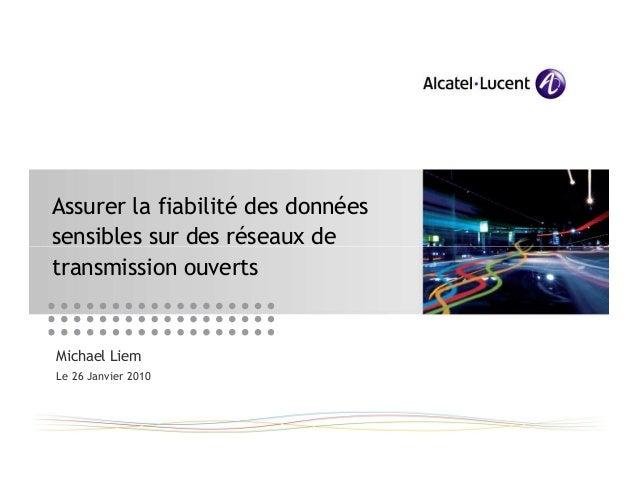 Assurer la fiabilité des donnéessensibles sur des réseaux detransmission ouvertsMichael LiemLe 26 Janvier 2010