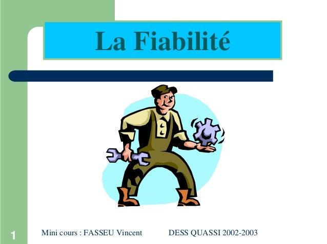 1 La Fiabilité Mini cours : FASSEU Vincent DESS QUASSI 2002-2003