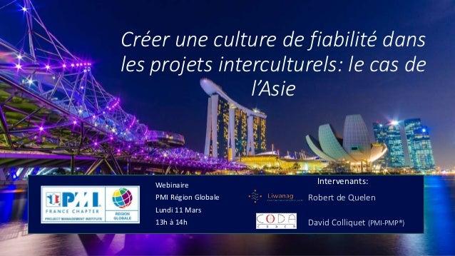 Créer une culture de fiabilité dans les projets interculturels: le cas de l'Asie Robert de Quelen David Colliquet (PMI-PMP...