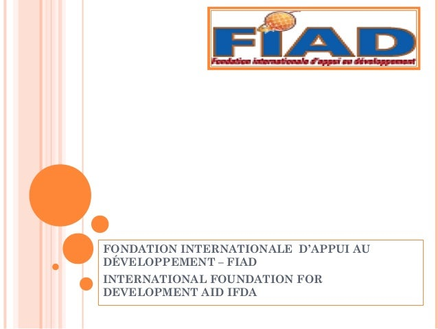 FONDATION INTERNATIONALE D'APPUI AUDÉVELOPPEMENT – FIADINTERNATIONAL FOUNDATION FORDEVELOPMENT AID IFDA