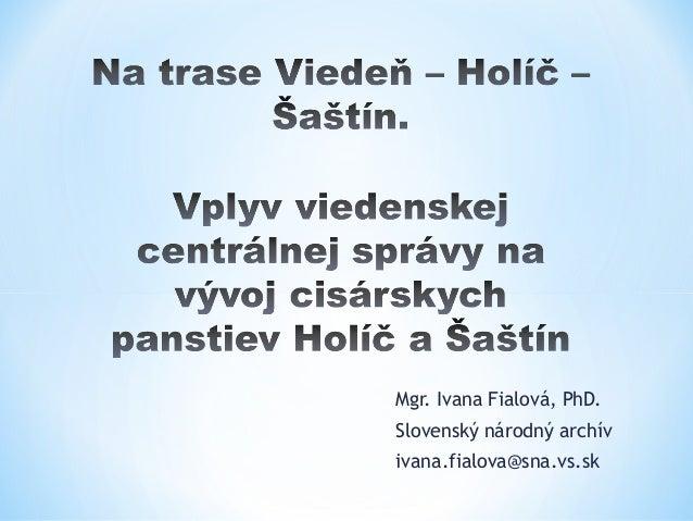 Mgr. Ivana Fialová, PhD.Slovenský národný archívivana.fialova@sna.vs.sk