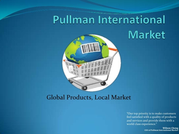"Global Products, Local Market                           ""Our top priority is to make customers                           f..."