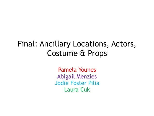 Final: Ancillary Locations, Actors, Costume & Props Pamela Younes Abigail Menzies Jodie Foster Pilia Laura Cuk