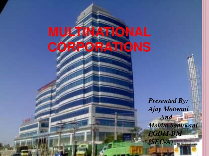 MULTINATIONAL CORPORATIONS<br />Presented By:<br />Ajay Motwani<br />       And<br />Mohita Sadhwani<br />PGDM-BM (SEC-A)<...