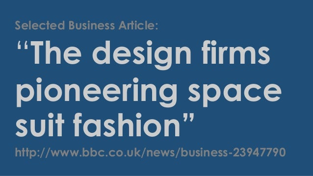 """Selected Business Article:  """"The design firms pioneering space suit fashion"""" http://www.bbc.co.uk/news/business-23947790"""