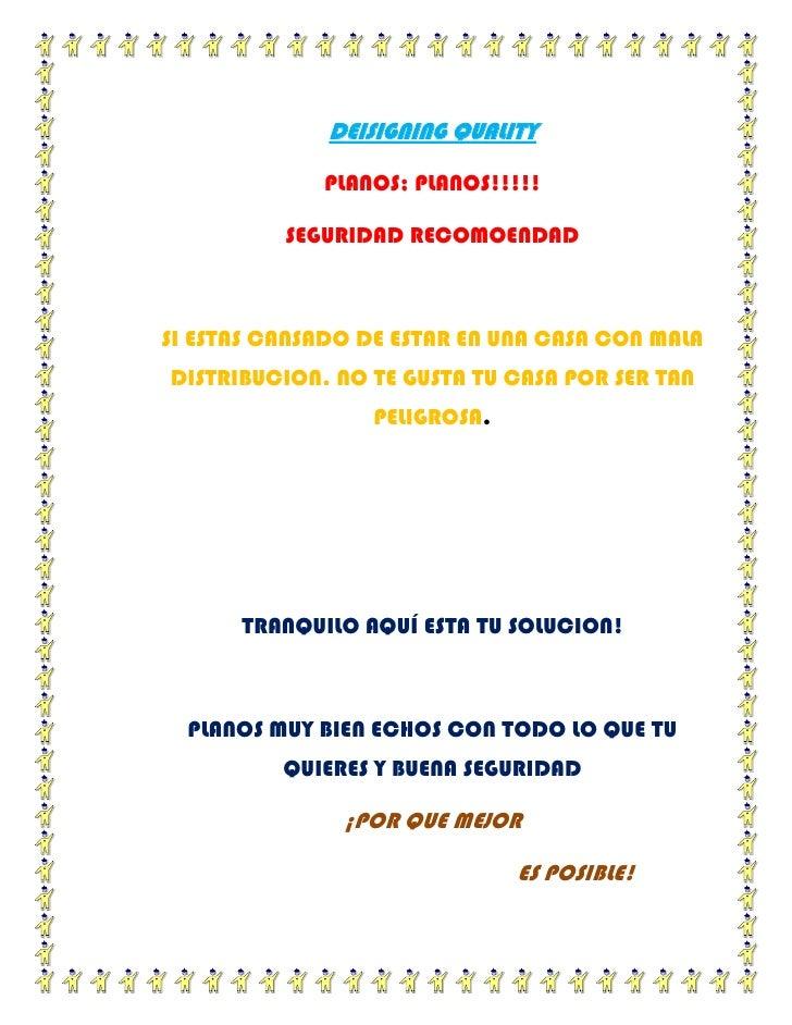 DEISIGNING QUALITY<br />PLANOS; PLANOS!!!!!<br />SEGURIDAD RECOMOENDAD<br />SI ESTAS CANSADO DE ESTAR EN UNA CASA CON MALA...