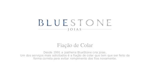 Fiação de Colar Desde 1991 a joalheria BlueStone cria joias. Um dos serviços mais solicitados é a fiação de colar que tem ...