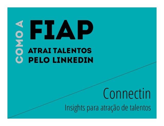 Connectin Insights para atração de talentos FIAP atrai talentos Pelo Linkedin Comoa
