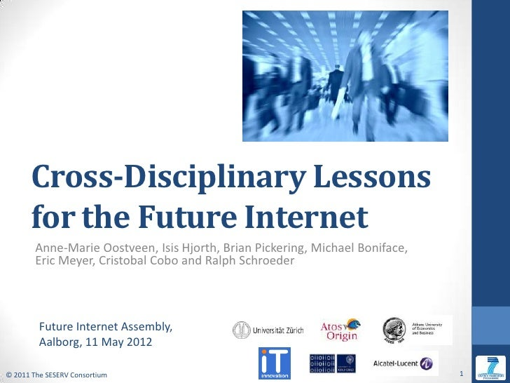 Cross-Disciplinary Lessons      for the Future Internet        Anne-Marie Oostveen, Isis Hjorth, Brian Pickering, Michael ...
