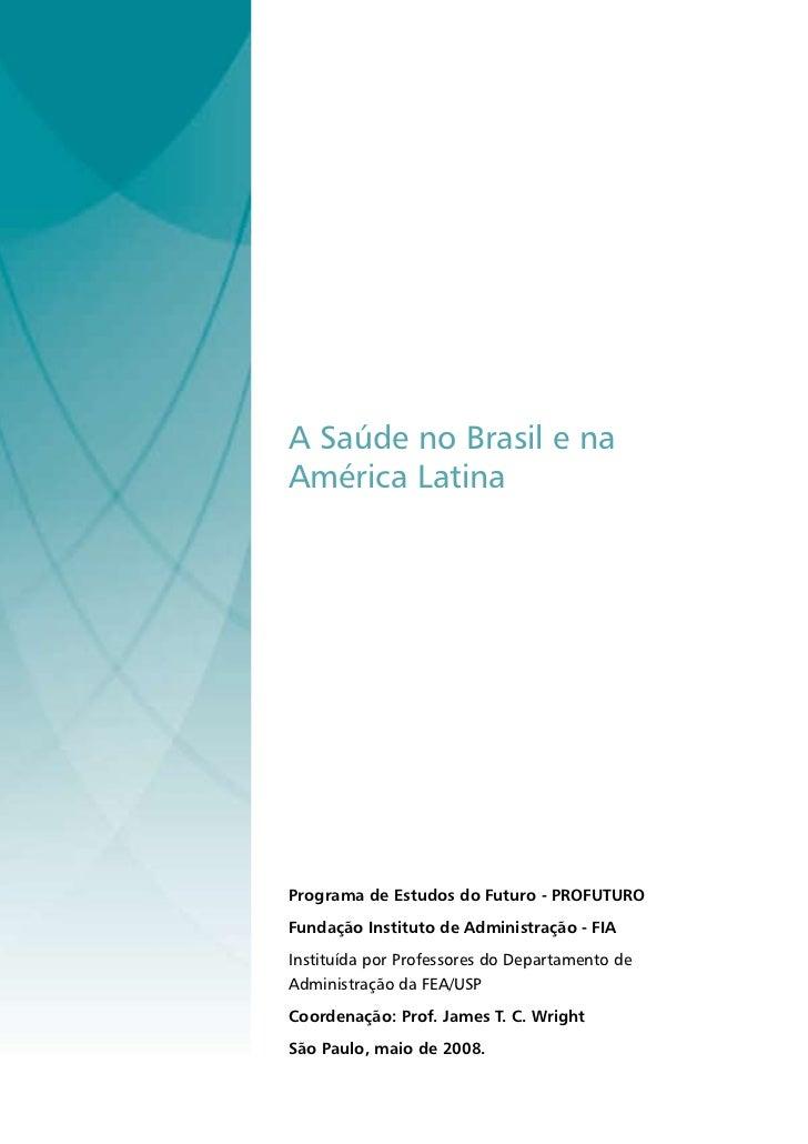 A Saúde no Brasil e naAmérica LatinaPrograma de Estudos do Futuro - PROFUTUROFundação Instituto de Administração - FIAInst...