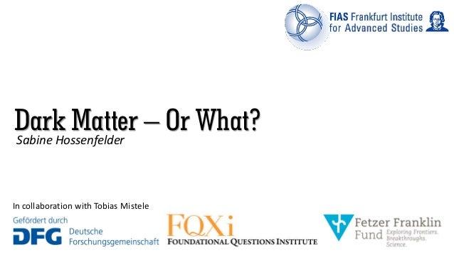 Dark Matter – Or What?Sabine Hossenfelder In collaboration with Tobias Mistele