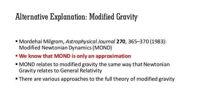 Alternative Explanation: Modified Gravity  Mordehai Milgrom, Astrophysical Journal 270, 365–370 (1983): Modified Newtonia...