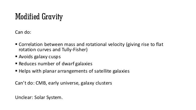 Modified Gravity Can do:  Correlation between mass and rotational velocity (giving rise to flat rotation curves and Tully...