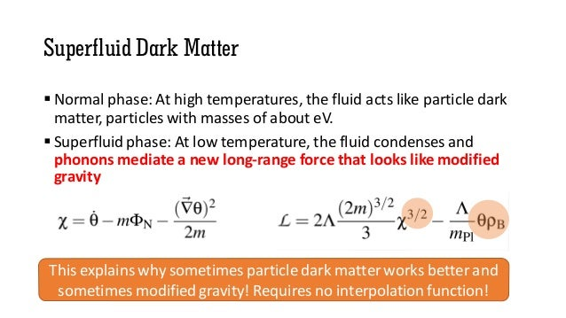 Superfluid Dark Matter  Normal phase: At high temperatures, the fluid acts like particle dark matter, particles with mass...