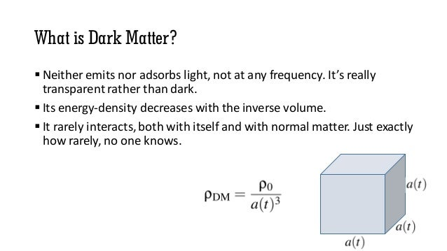 What is Dark Matter?  Neither emits nor adsorbs light, not at any frequency. It's really transparent rather than dark.  ...