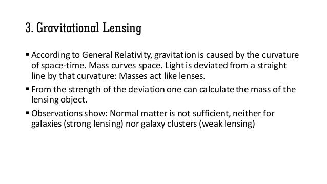 3. Gravitational Lensing  According to General Relativity, gravitation is caused by the curvature of space-time. Mass cur...