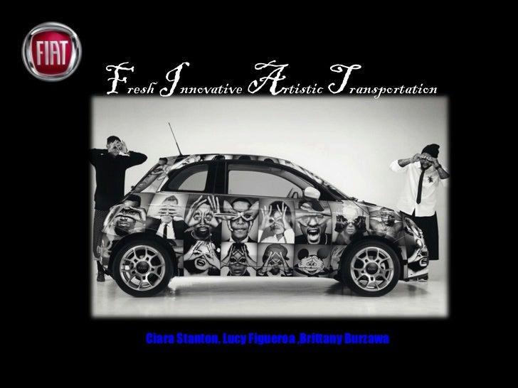 F resh   I nnovative   A rtistic  T ransportation Ciara Stanton, Lucy Figueroa ,Brittany Burzawa