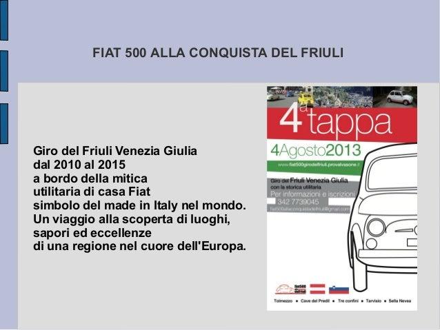FIAT 500 ALLA CONQUISTA DEL FRIULI Giro del Friuli Venezia Giulia dal 2010 al 2015 a bordo della mitica utilitaria di casa...