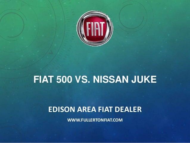FIAT 500 VS. NISSAN JUKE EDISON AREA FIAT DEALER WWW.FULLERTONFIAT.COM