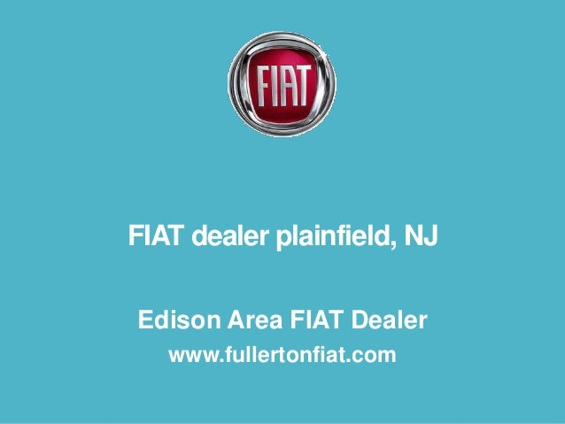 FIAT dealer plainfield, NJ Edison Area FIAT Dealer www.fullertonfiat.com