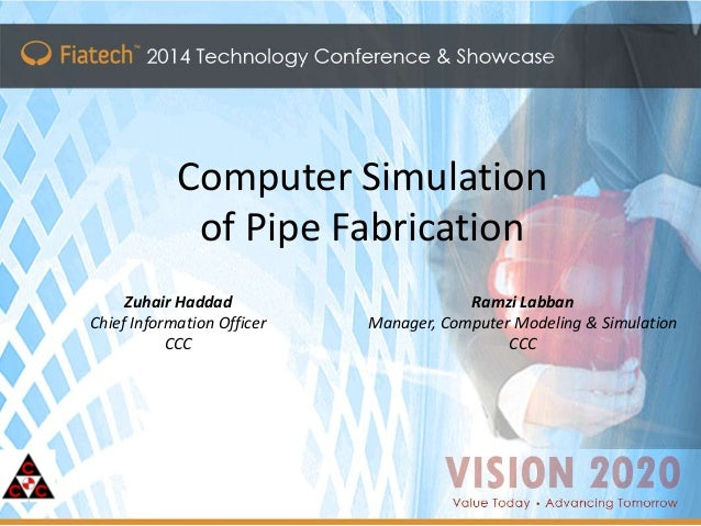 Master Title Click to edit Master subtitle style Computer Simulation of Pipe Fabrication Zuhair Haddad Chief Information O...