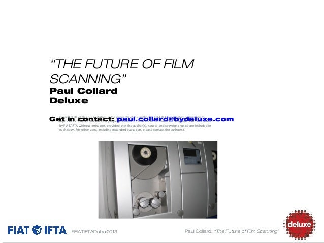 """""""THE FUTURE OF FILM SCANNING"""" Paul Collard Deluxe  Copyright © of this presentation is the property of the author(s). FIAT..."""