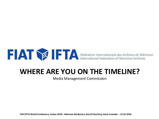 WHERE ARE YOU ON THE TIMELINE? Media Management Commission FIAT/IFTA World Conference, Venice 2018– Adrienne Warburton, Br...