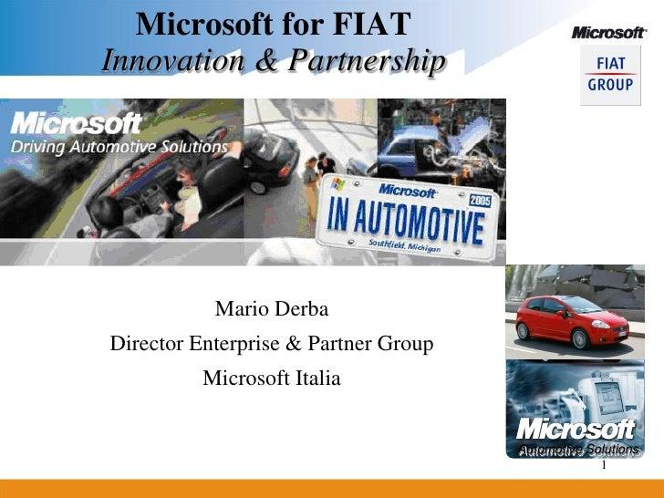 Microsoft for FIATInnovation & Partnership           Mario DerbaDirector Enterprise & Partner Group          Microsoft Ita...