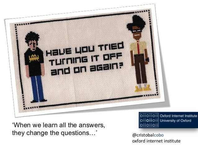 'When we learn all the answers, they change the questions…' @cristobalcobo	    oxford	   internet	   ins1tute
