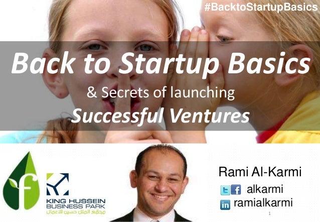1 Back to Startup Basics & Secrets of launching Successful Ventures Rami Al-Karmi alkarmi ramialkarmi #BacktoStartupBasics