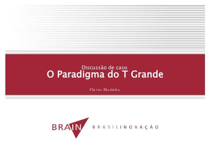 Discussão de caso  O Paradigma do T Grande Flavio Marinho