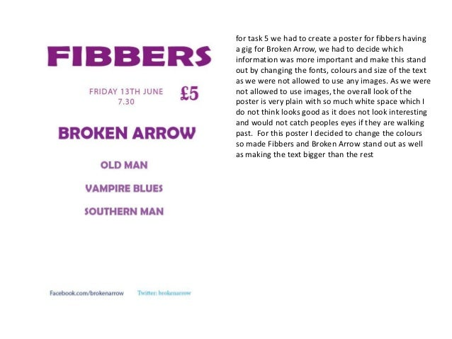 for task 5 we had to create a poster for fibbers having a gig for Broken Arrow, we had to decide which information was mor...