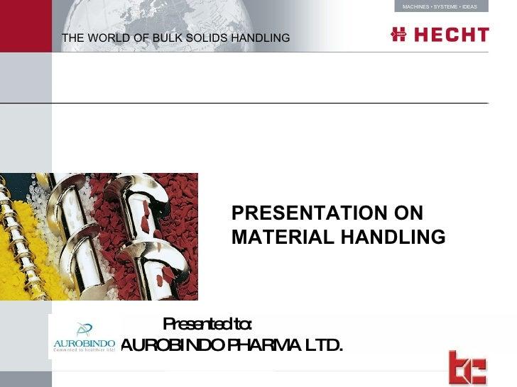 PRESENTATION ON MATERIAL HANDLING  Presented to: AUROBINDO PHARMA LTD.