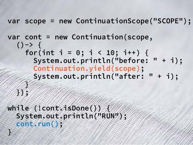 "var scope = new ContinuationScope(""SCOPE""); var cont = new Continuation(scope, ()-> { for(int i = 0; i < 10; i++) { System..."